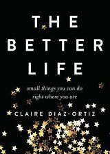 The Better Life: Small Things You Can Do Right Where You Are