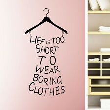 Life Is Too Short To Wear Boring Clothes Vinyl Wall Art Sticker Decal Mural UK