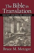 The Bible in Translation : Ancient and English Versions by Bruce M. Metzger...