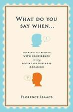 What Do You Say When . . .: Talking to People with Confidence on Any Social or B