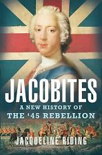 THE JACOBITE REBELLION: A NEW HISTORY OF THE 1745 REVOLUTION FIRFST ED 2016