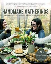 Handmade Gatherings : Recipes and Crafts for Seasonal Celebrations and...