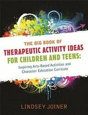 The Big Book of Therapeutic Activity Ideas for Children and Teens : Inspiring...