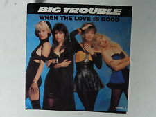 45 tours BIG TROUBLE When the love is good 651322 7