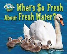Drip, Drip, Drop Earth's Water: What's So Fresh about Fresh Water? by Ellen...