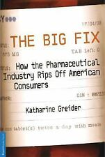The Big Fix : How the Pharmaceutical Industry Rips off American Consumers by...