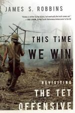 This Time We Win: Revisiting the Tet Offensive, Robbins, James S, Very Good Book