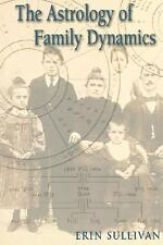 The Astrology of Family Dynamics by Erin Sullivan (2001, Paperback)