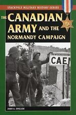 Stackpole Military History: The Canadian Army and the Normandy Campaign by...