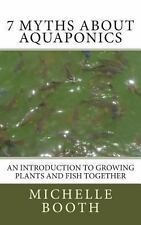 7 Myths about Aquaponics : An Introduction to Growing Plants and Fish...