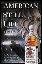 American Still Life : The Jim Beam Story and the Making of the World's #1...