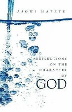 Reflections on the Character of God : Personal revelations of the one true...