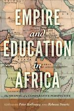 NEW - Empire and Education in Africa: The Shaping of a Comparative Perspective