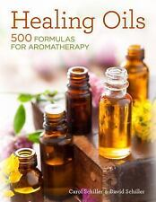 Healing Oils : 500 Formulas for Aromatherapy by Carol Schiller and David...