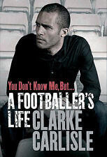 You Don't Know Me, But... A Footballer's Life - Clarke Carlisle Autobiography