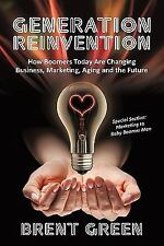Generation Reinvention: How Boomers Today Are Changing Business, Marketing, Agin