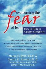 Overcoming the Fear of Fear: How to Reduce Anxiety Sensitivity by Sherry Stewar