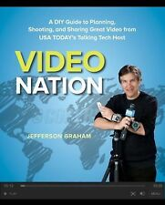 Video Nation: A DIY guide to planning, shooting, and sharing great video from US