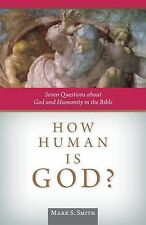 How Human Is God? : Seven Questions about God and Humanity in the Bible by...