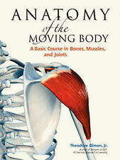 Anatomy of the Moving Body: A Basic Course in Bones, Muscles, and Joints by...