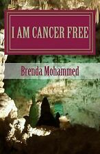 I Am Cancer Free : The Author's True Story about Her Bout with Cancer by...