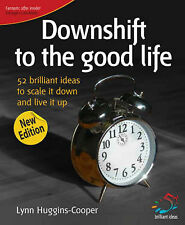 Downshift to the Good Life: 52 Brilliant Ideas to Scale It Down and Live It Up (