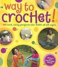 "Way to Crochet!: ""20 Cool, Easy Projects for Kids of All Ages"""