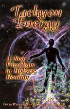 Tachyon Energy: A New Paradigm in Holistic Healing by Gabriel Cousens, David Wa