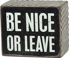 "BE NICE OR LEAVE Wooden Box Sign 3"" x 2.5"", Primitives by Kathy"