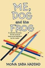 Me, Dog and the Frog: A Collection of Poems for the Young at Heart to Be Illust
