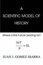 A Scientific Model of History : Where Is the Future Leading Us? by Juan...