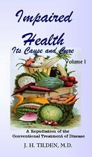 Impaired Health Its Cause and Cure: Volume One