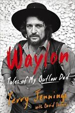 Waylon : Tales of My Outlaw Dad by Terry Jennings (2016, Hardcover)