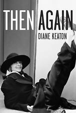 Then Again by Diane Keaton (2011, Hardcover First Edition). A memoir by Keaton.