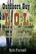 Outdoors Guy - L. O. l : (Loving Outdoor Living) by Bob Purnell (2014,...