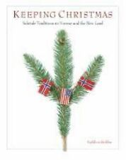 Keeping Christmas: Yuletide Traditions In Norway And The New Land ~ Stokker, Kat