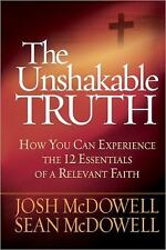 The Unshakable Truth : How You Can Experience the 12 Essentials of a Relevant...