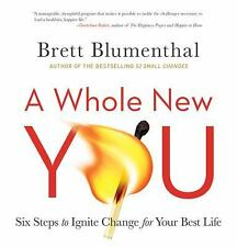 A Whole New You: Six Steps to Ignite Change for Your Best Life by Blumenthal, B