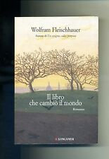 Wolfram Fleischhauer # IL LIBRO CHE CAMBIÒ IL MONDO # Longanei & C. 2006