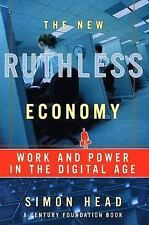 The New Ruthless Economy : Work and Power in the Digital Age by Simon Head...