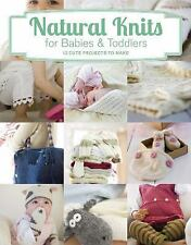 Natural Knits for Babies and Toddlers : 12 Cute Projects to Make by Tina...