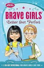 Brave Girls - Better Than Perfect : A 90-Day Devotional for Brave Girls Like...