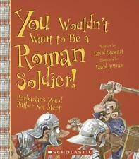 You Wouldn't Want to Be a Roman Soldier!: Barbarians You'd Rather Not -ExLibrary