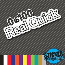 0 TO 100 REAL QUICK VINYL STICKER DECAL FAST REAL QUICK SLOW CAR DAILY DRIVEN