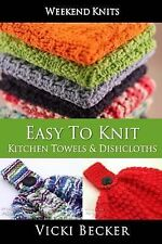 Easy to Knit Kitchen Towels and Dishcloths by Vicki Becker (2014, Paperback)