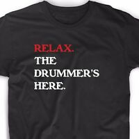 Relax The Drummer's Here T Shirt Funny Geek Emo Nerd Vintage Music Band Tee fun