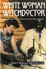 White Woman Witchdoctor: Tales of the African Life of Rae Graham by Taffy Gou...