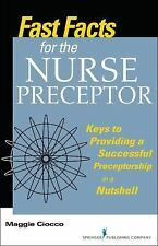 Fast Facts for the Nurse Preceptor : Keys to Providing a Successful...