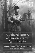 A Cultural History of Firearms in the Age of Empire, David Welch, Giacomo Macola