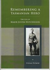 Remembering a Tasmanian Hero - the Life of Major Justin Hutchinson, military bio